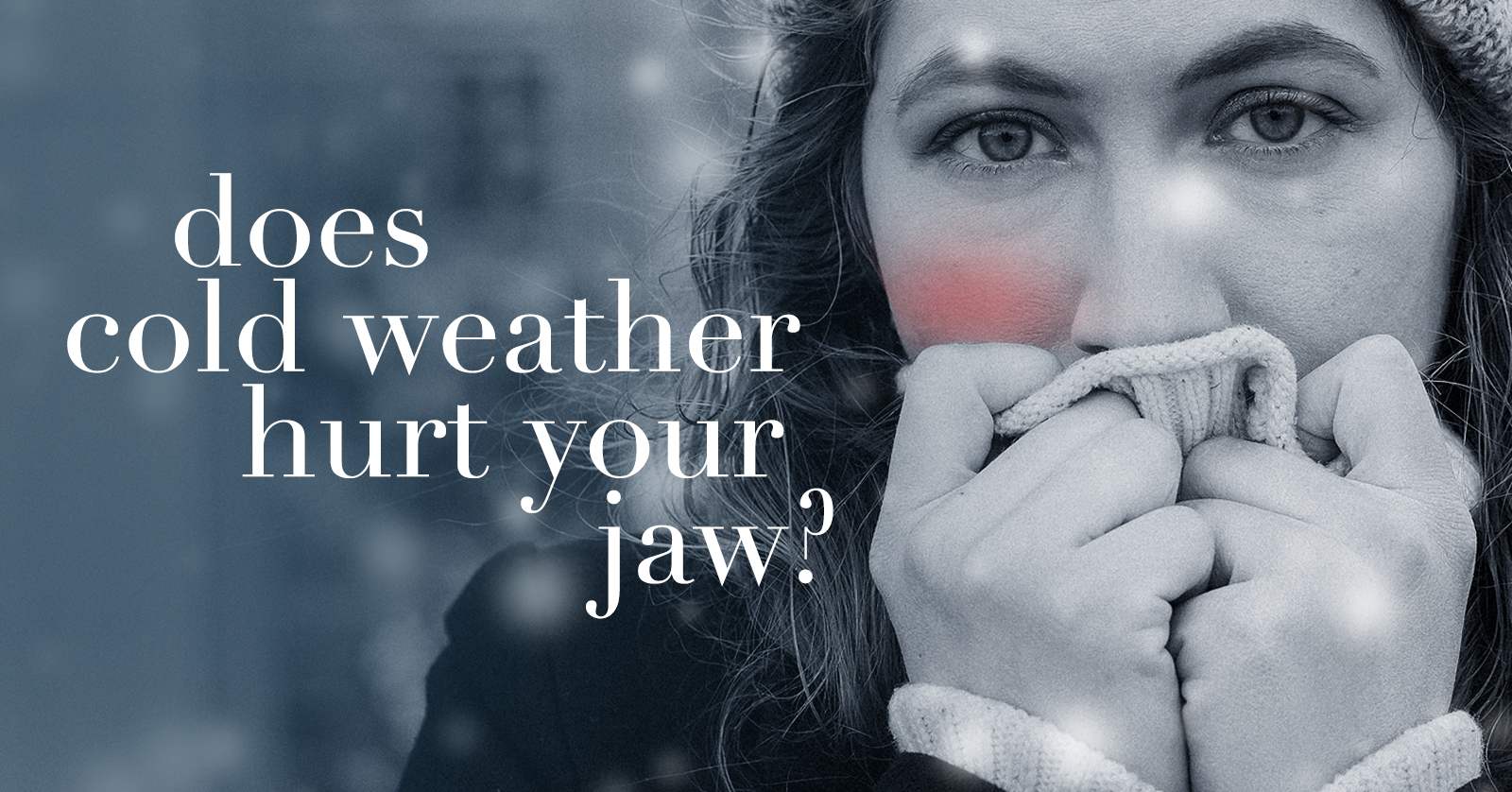 Does Cold Weather Hurt Your Jaw?